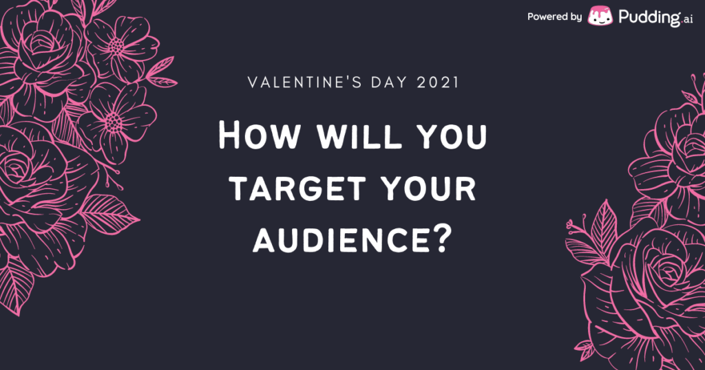 valentine's day 2021: how will you target your b2c audience
