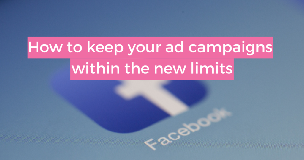 facebook ad limits, how to manage your campaigns in 2021